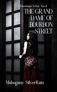 The Grand Dame of Bourbon Street: A Dominique LeRoy Novel (Dominique LeRoy Series Book 1)