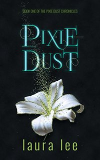Pixie Dust, A Paranormal Romance (The Pixie Dust Chronicles Book 1)
