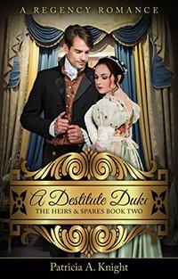 A Destitute Duke (The Heirs & Spares Book 2)