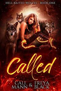 Called: A Reverse Harem Shifter Romance (Hell Baited Wolves Book 1)