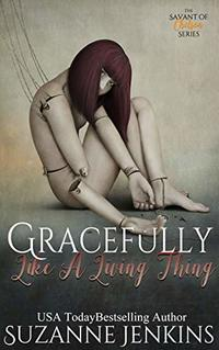 Gracefully, Like a Living Thing: The Sequel to The Savant of Chelsea - Published on Jun, 2015