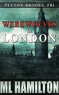 Werewolves in London (Peyton Brooks, FBI Book 3)