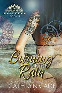 Burning Up the Rain (Hawaiian Heroes Book 4) - Published on Mar, 2017