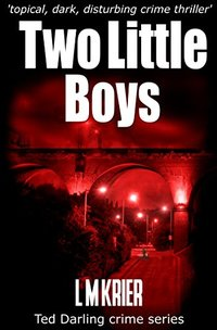 Two Little Boys - a topical, dark and disturbing crime thriller: Ted Darling crime series - Published on Jun, 2015