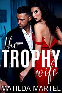 The Trophy Wife: An Older Man Younger Woman Romance