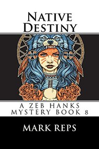 NATIVE DESTINY (ZEB HANKS: Small Town Sheriff Big Time Trouble Book 8)