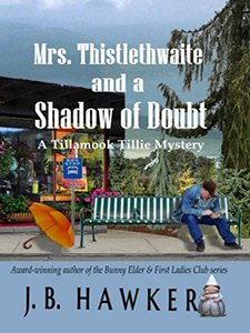 Mrs. Thistlethwaite and a Shadow of Doubt: A Tillamook Tillie Mystery - Published on Jun, 2018