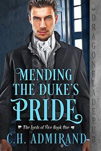 Mending the Duke's Pride (The Lords of Vice Book 1) - Published on Jan, 2021