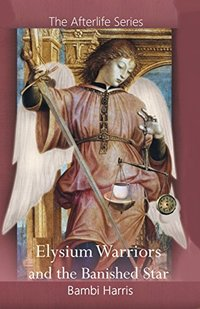 Elysium Warriors and the Banished Star (The Afterlife Series Book 8)
