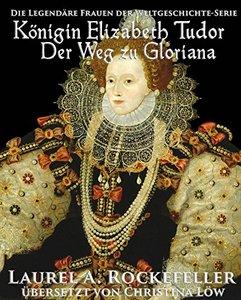 Königin Elizabeth Tudor. Der Weg zu Gloriana (German Edition)