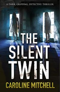 The Silent Twin: A dark, gripping detective thriller (Detective Jennifer Knight Crime Thriller Series Book 3) - Published on Apr, 2016