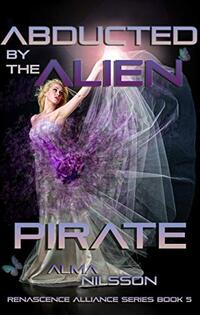 Abducted by the Alien Pirate: Renascence Alliance Series Book 5 - Published on Dec, 2019