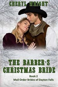 The Barber's Christmas Bride (Mail Order Brides of Dayton Falls Book 2)