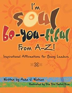 I'm Soul Be-You-tiful from A-Z!: Inspirational Affirmations for Young Leaders