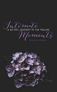 Intimate Moments: A 40-Day Journey in the Psalms
