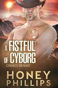 A Fistful of Cyborg (Cyborgs on Mars Book 2)
