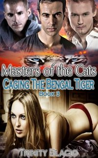 Caging the Bengal Tiger, Book Three: Masters of the Cats Series (The Masters of The Cats Series 3)
