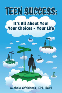 Teen Success: It's All About You! Your Choices - Your Life