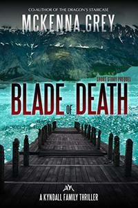 Blade of Death (Short Story) (Kyndall Family Thrillers Book 0) - Published on Feb, 2017
