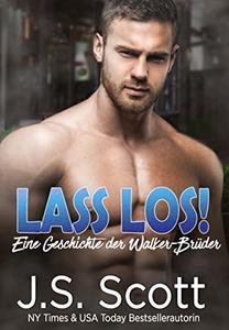 Lass los!: Eine Geschichte der Walker-Brüder: Die Walker-Brüder, Buch 1 (German Edition)