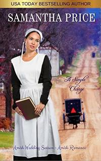 A Simple Change: Amish Romance (Amish Wedding Season Book 5) - Published on Nov, 2015