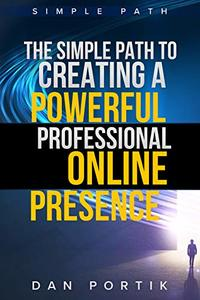 The Simple Path To Creating A Powerful, Professional Online Presence