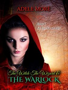 The Witch The Wizard and The Warlock: Book 2 An Eye for an Eye - Published on Sep, 2018
