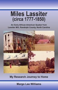Miles Lassiter (circa 1777-1850): An Early African-American Quaker from Lassiter Mill, Randolph County, North Carolina: My Research Journey to Home