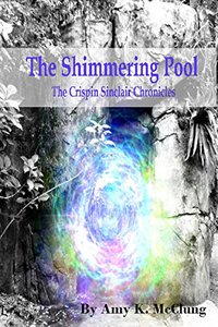 The Shimmering Pool (The Crispin Sinclair Chronicles Book 1) - Published on Oct, 2014