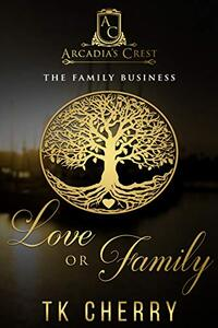 Love or Family: The Family Business (Arcadia's Crest Book 1)
