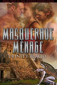 Masquerade Menage: Book Two of the Wicked Sisters Series