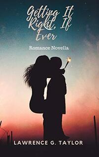 Getting it Right, if Ever: Romance Novella