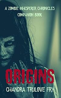 Origins: A Zombie Whisperer Chronicles Novella