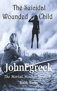 The Suicidal Wounded Child (The Mortal Wounds Series (TM))
