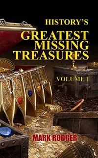 History's Greatest Missing Treasures: Vol 1