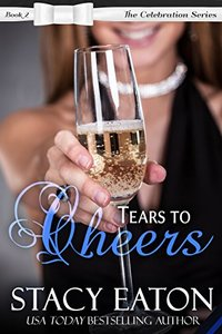 Tears to Cheers: The Celebration Series, Book 2 - Published on Dec, 2016