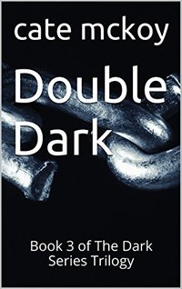 Double Dark: Book 3 of The Dark Series Trilogy