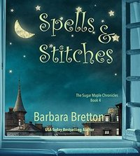 Spells & Stitches: The Sugar Maple Chronicles - Book 4