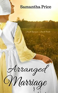 Amish Romance: Arranged Marriage (Amish Brides: Historical Romance Book 1)