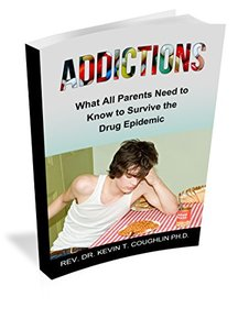 Addictions: What All Parents Need to Know to Survive the Drug Epidemic