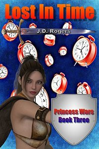 LOST IN TIME: A Princess Wars Novel - Published on Dec, 2016
