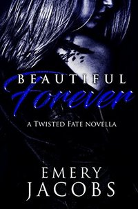 Beautiful Forever: A Twisted Fate Novella (Beautiful Fate Duet Book 2)