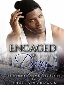 Engaged to Dray: Billionaire Dray Royce Series #2
