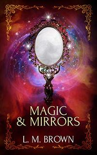 Magic & Mirrors: A Gay Fairy Tale (Gay Ever After Book 4)
