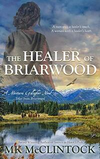 The Healer of Briarwood (Montana Gallagher Series Book 7) - Published on Dec, 2020