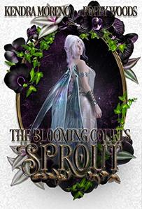 Sprout: A High Fantasy Reverse Harem (The Blooming Courts Book 2)
