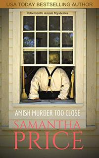 Amish Murder Too Close (Ettie Smith Amish Mysteries Book 4)