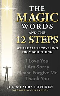 The Magic Words and the 12 Steps: We Are All Recovering From Something