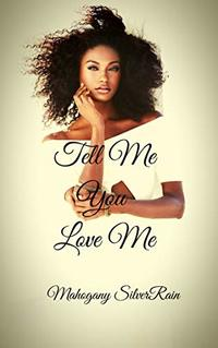 Tell Me You Love Me (Kenya Clark Book 1)