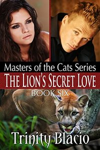 The Lion's Secret Love: Book Six of The Masters of the Cats Series